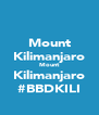 Mount Kilimanjaro Mount Kilimanjaro #BBDKILI - Personalised Poster A4 size