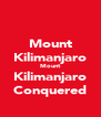 Mount Kilimanjaro Mount Kilimanjaro Conquered - Personalised Poster A4 size