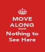 MOVE ALONG NOW Nothing to See Here - Personalised Poster A4 size