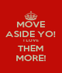 MOVE ASIDE YO! I LOVE THEM MORE! - Personalised Poster A4 size