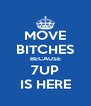 MOVE BITCHES BECAUSE 7UP IS HERE - Personalised Poster A4 size