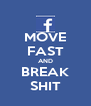 MOVE FAST AND BREAK SHIT - Personalised Poster A4 size