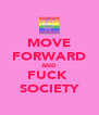 MOVE FORWARD AND FUCK  SOCIETY - Personalised Poster A4 size