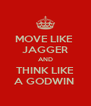 MOVE LIKE  JAGGER AND THINK LIKE A GODWIN  - Personalised Poster A4 size