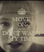 MOVE  ON AND DON'T WAIST MY TIME - Personalised Poster A4 size