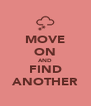 MOVE ON AND FIND ANOTHER - Personalised Poster A4 size