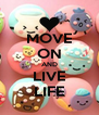 MOVE ON AND LIVE LIFE - Personalised Poster A4 size