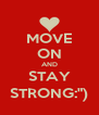 """MOVE ON AND STAY STRONG:"""") - Personalised Poster A4 size"""