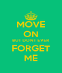 MOVE ON BUT DONT EVER FORGET ME - Personalised Poster A4 size