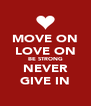 MOVE ON LOVE ON BE STRONG NEVER GIVE IN - Personalised Poster A4 size