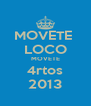 MOVETE  LOCO MOVETE 4rtos 2013 - Personalised Poster A4 size