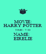 MOVIE: HARRY POTTER TIME: 7:30 NAME:  EIRELIE - Personalised Poster A4 size