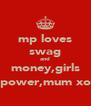 mp loves swag and money,girls power,mum xo - Personalised Poster A4 size