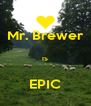 Mr. Brewer  IS  EPIC - Personalised Poster A4 size