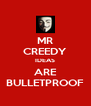 MR CREEDY IDEAS ARE BULLETPROOF - Personalised Poster A4 size