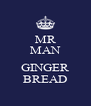 MR MAN  GINGER BREAD - Personalised Poster A4 size