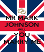MR MARK JOHNSON WILL YOU MARRY ME - Personalised Poster A4 size