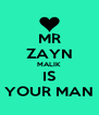 MR ZAYN MALIK IS YOUR MAN - Personalised Poster A4 size