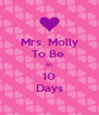 Mrs. Molly To Be  In 10 Days - Personalised Poster A4 size