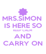 MRS.SIMON  IS HERE SO KEEP CALM AND CARRY ON - Personalised Poster A4 size