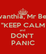 """Ms Dora, Ms Evanthia, Mr Beech, Ms Sylvia """"KEEP CALM and  DON'T  PANIC - Personalised Poster A4 size"""