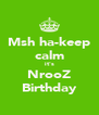 Msh ha-keep calm it's NrooZ Birthday - Personalised Poster A4 size