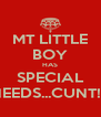 MT LITTLE BOY HAS SPECIAL NEEDS...CUNT!!! - Personalised Poster A4 size