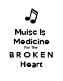 Muisc Is  Medicine For The  B R O K E N  Heart - Personalised Poster A4 size