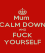 Mum  CALM DOWN AND FUCK YOURSELF - Personalised Poster A4 size