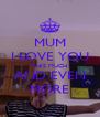 MUM I LOVE YOU THIS MUCH AND EVEN MORE - Personalised Poster A4 size