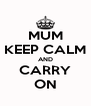 MUM KEEP CALM AND CARRY ON - Personalised Poster A4 size