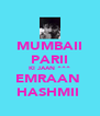 MUMBAII PARII KI JAAN ^^^ EMRAAN  HASHMII  - Personalised Poster A4 size