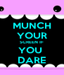 MUNCH YOUR SCREEN IF YOU  DARE - Personalised Poster A4 size