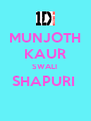 MUNJOTH KAUR SWALI  SHAPURI   - Personalised Poster A4 size