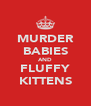 MURDER BABIES AND FLUFFY KITTENS - Personalised Poster A4 size