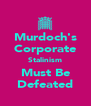 Murdoch's Corporate Stalinism Must Be Defeated - Personalised Poster A4 size