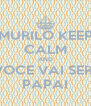MURILO KEEP CALM AND VOCE VAI SER  PAPAI - Personalised Poster A4 size