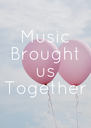 Music Brought us Together - Personalised Poster A4 size
