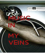 MUSIC    IN             MY          VEINS     - Personalised Poster A4 size