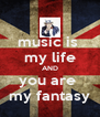 music is  my life AND you are  my fantasy - Personalised Poster A4 size