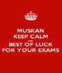 MUSKAN KEEP CALM AND BEST OF LUCK FOR YOUR EXAMS - Personalised Poster A4 size
