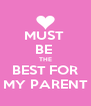 MUST  BE  THE BEST FOR MY PARENT - Personalised Poster A4 size