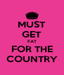 MUST GET FAT FOR THE COUNTRY - Personalised Poster A4 size