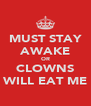 MUST STAY AWAKE OR CLOWNS WILL EAT ME - Personalised Poster A4 size