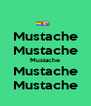 Mustache Mustache Mustache Mustache Mustache - Personalised Poster A4 size