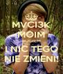 MVCI3K MOIM BOGIEM I NIC TEGO NIE ZMIENI! - Personalised Poster A4 size
