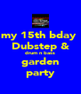 my 15th bday  Dubstep & drum n bass garden party - Personalised Poster A4 size