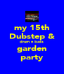 my 15th Dubstep & drum n bass garden party - Personalised Poster A4 size