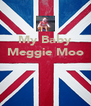 My Baby Meggie Moo    - Personalised Poster A4 size
