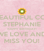 MY BEAUTIFUL COUSIN STEPHANIE HAPPY BIRTHDAY! WE LOVE AND MISS YOU! - Personalised Poster A4 size